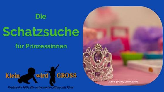 Eine Schatzsuche Für Den Prinzessinnen Kindergeburtstag Klein Wird
